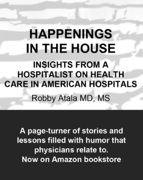 Happenings In the House: Insight from a Hospitalist oon Health Care in American Hospitals by Robby Atala MD, MS